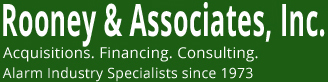 Rooney & Associates, Inc. Acquisitions Financing Consulting Alarm Industry Specialists Since 1973